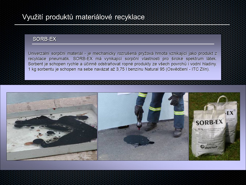 Využití produktů materiálové recyklace Univerzální sorpční materiál - je mechanicky rozrušená pryžová hmota vznikající jako produkt z recyklace pneumatik.