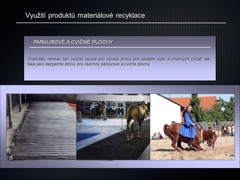 Využití produktů materiálové recyklace PARKUROVÉ A CVIČNÉ PLOCHY Granuláty nemusí být využity pouze pro výrobu prvků pro ustájení koní a chovných zvíř