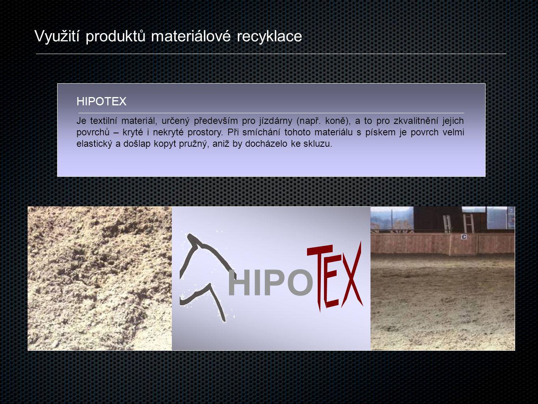 Využití produktů materiálové recyklace HIPOTEX Je textilní materiál, určený především pro jízdárny (např. koně), a to pro zkvalitnění jejich povrchů –