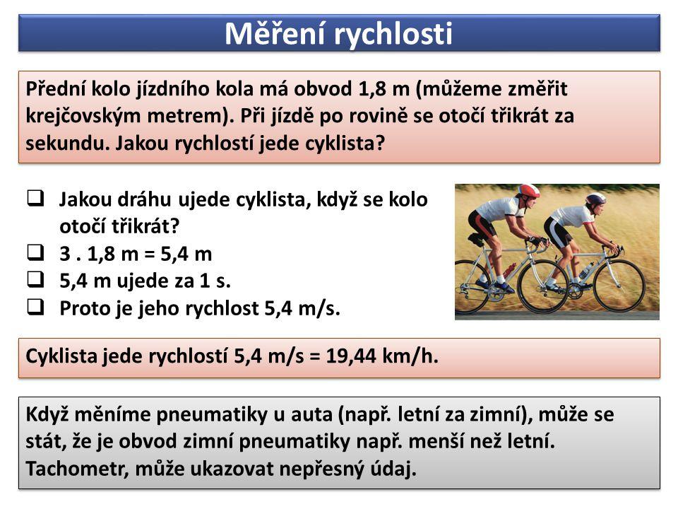  Jakou dráhu ujede cyklista, když se kolo otočí třikrát?  3. 1,8 m = 5,4 m  5,4 m ujede za 1 s.  Proto je jeho rychlost 5,4 m/s. Měření rychlosti