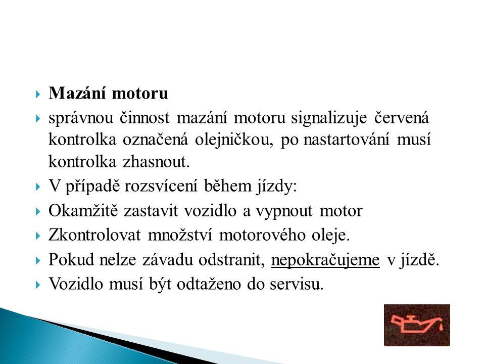  Mazání motoru  správnou činnost mazání motoru signalizuje červená kontrolka označená olejničkou, po nastartování musí kontrolka zhasnout.  V přípa