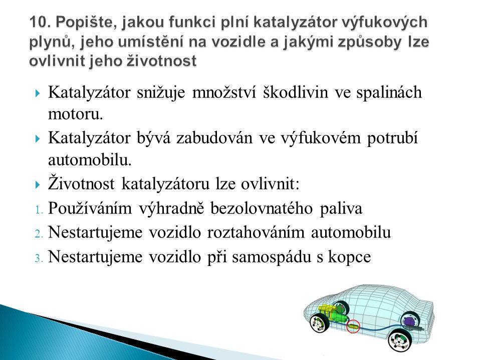  Katalyzátor snižuje množství škodlivin ve spalinách motoru.  Katalyzátor bývá zabudován ve výfukovém potrubí automobilu.  Životnost katalyzátoru l