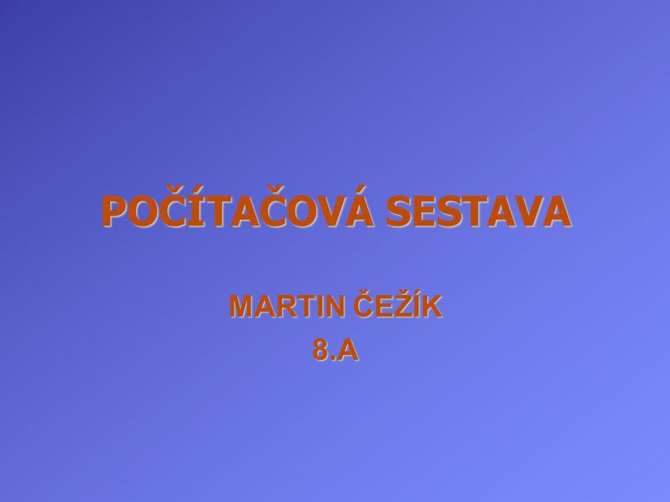 POČÍTAČOVÁ SESTAVA MARTIN ČEŽÍK 8.A