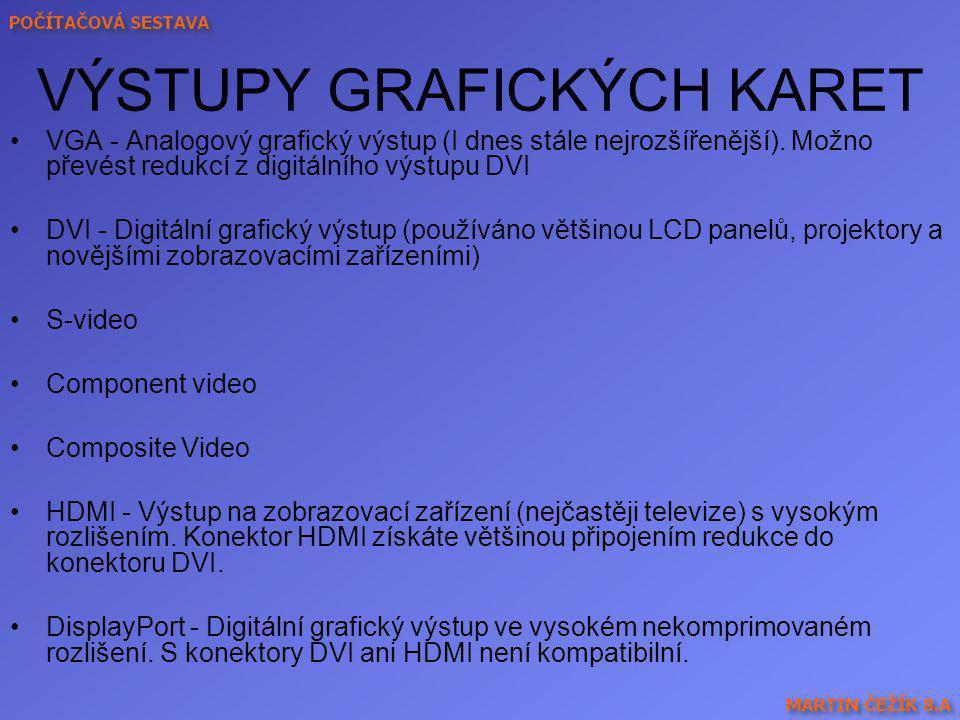 VÝSTUPY GRAFICKÝCH KARET VGA - Analogový grafický výstup (I dnes stále nejrozšířenější). Možno převést redukcí z digitálního výstupu DVI DVI - Digitál