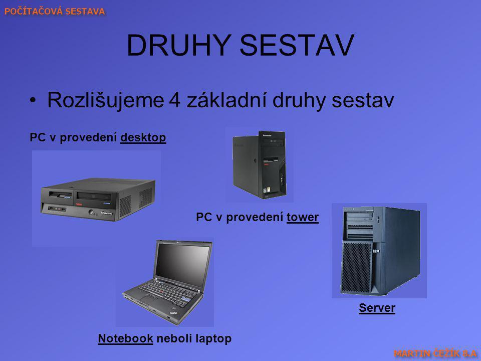 PC v provedení desktop DRUHY SESTAV Rozlišujeme 4 základní druhy sestav PC v provedení tower Notebook neboli laptop Server