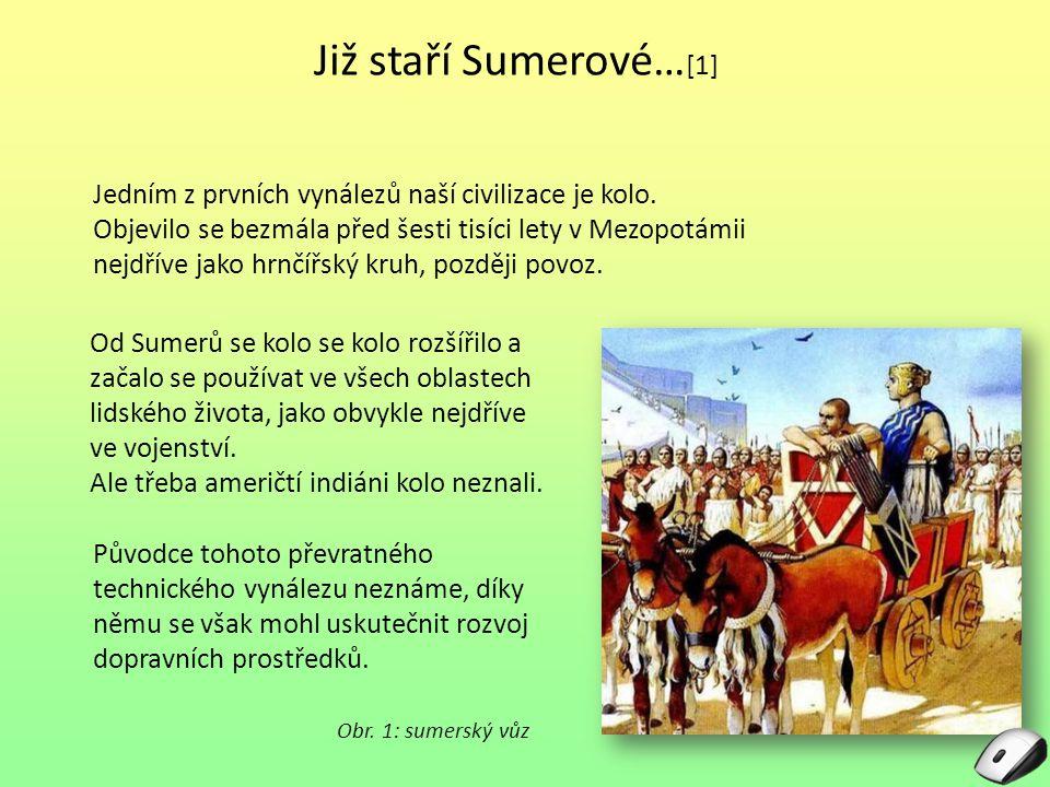 Již staří Sumerové… [1] Obr. 1: sumerský vůz Od Sumerů se kolo se kolo rozšířilo a začalo se používat ve všech oblastech lidského života, jako obvykle