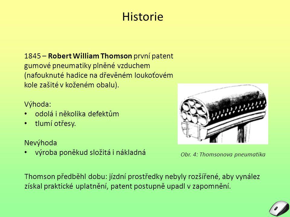 Historie Obr. 4: Thomsonova pneumatika 1845 – Robert William Thomson první patent gumové pneumatiky plněné vzduchem (nafouknuté hadice na dřevěném lou