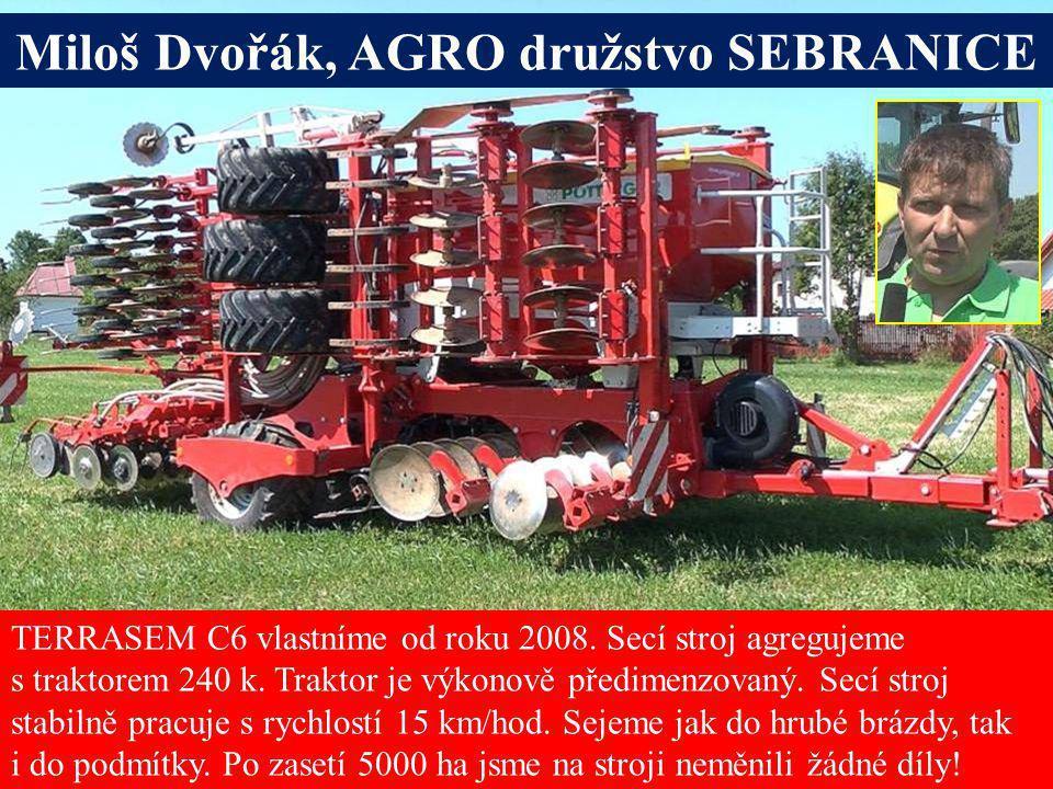 Seite 18 TERRASEM C6 vlastníme od roku 2008. Secí stroj agregujeme s traktorem 240 k. Traktor je výkonově předimenzovaný. Secí stroj stabilně pracuje