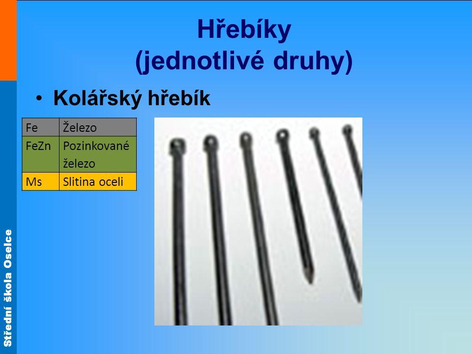 Střední škola Oselce Hřebíky (jednotlivé druhy) Kolářský hřebík FeŽelezo FeZn Pozinkované železo MsSlitina oceli