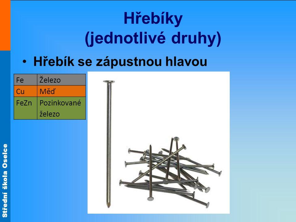 Střední škola Oselce Hřebíky (jednotlivé druhy) Hřebík se zápustnou hlavou FeŽelezo CuMěď FeZnPozinkované železo