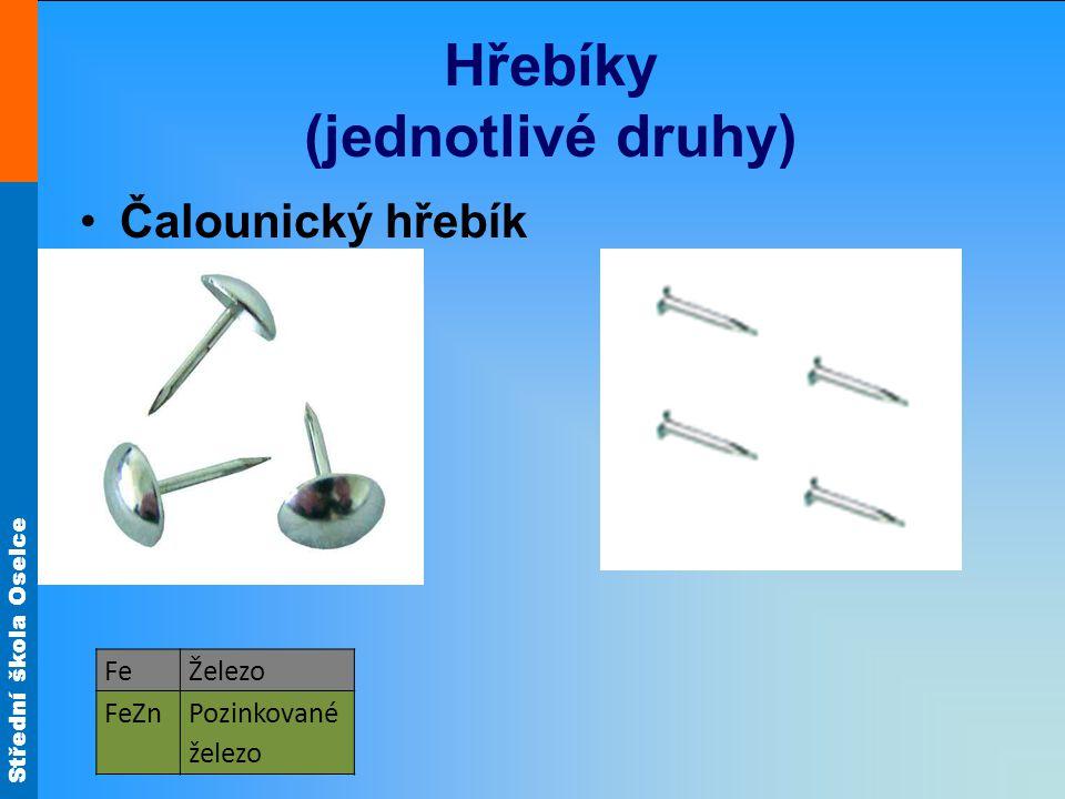 Střední škola Oselce Hřebíky (jednotlivé druhy) Čalounický hřebík FeŽelezo FeZnPozinkované železo