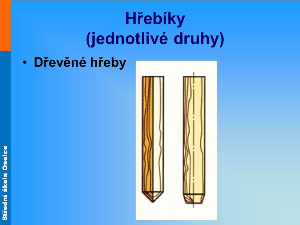 Střední škola Oselce Hřebíky (jednotlivé druhy) Dřevěné hřeby