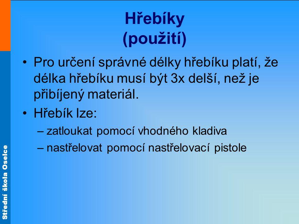 Střední škola Oselce Hřebíky (rozdělení) Dělí se podle: Tvaru hlavy: Hladká, rýhovaná, zápustná, půlkulatá, čalounická, okrasná, se širokou hlavou, kolářský.