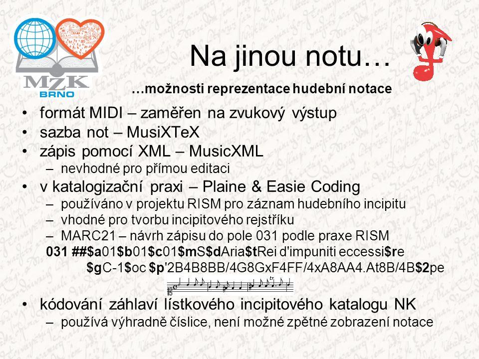 Na jinou notu… formát MIDI – zaměřen na zvukový výstup sazba not – MusiXTeX zápis pomocí XML – MusicXML –nevhodné pro přímou editaci v katalogizační p