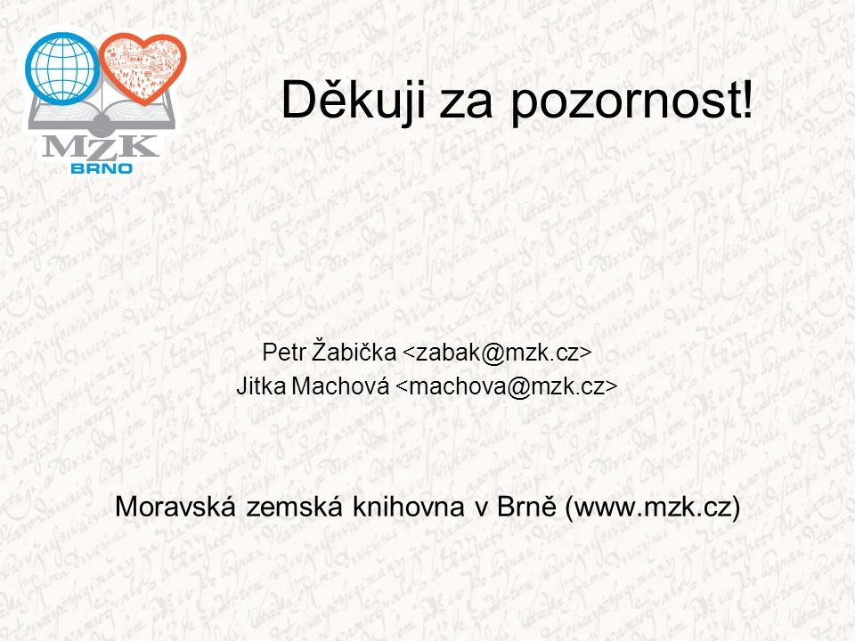 Děkuji za pozornost! Petr Žabička Jitka Machová Moravská zemská knihovna v Brně (www.mzk.cz)