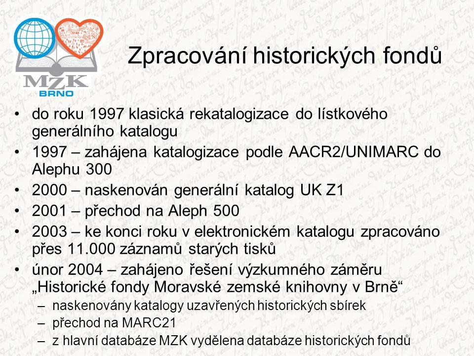 Zpracování historických fondů do roku 1997 klasická rekatalogizace do lístkového generálního katalogu 1997 – zahájena katalogizace podle AACR2/UNIMARC