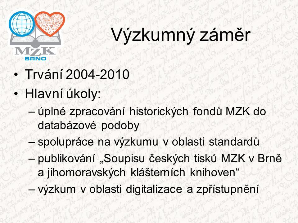 Výzkumný záměr Trvání 2004-2010 Hlavní úkoly: –úplné zpracování historických fondů MZK do databázové podoby –spolupráce na výzkumu v oblasti standardů