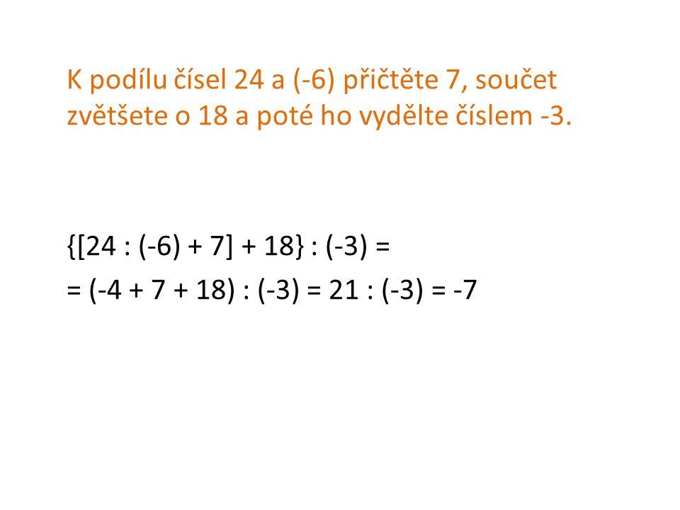 {[24 : (-6) + 7] + 18} : (-3) = = (-4 + 7 + 18) : (-3) = 21 : (-3) = -7