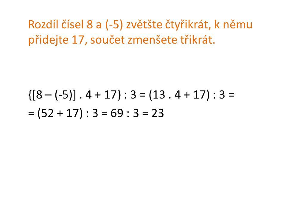 Rozdíl čísel 8 a (-5) zvětšte čtyřikrát, k němu přidejte 17, součet zmenšete třikrát.