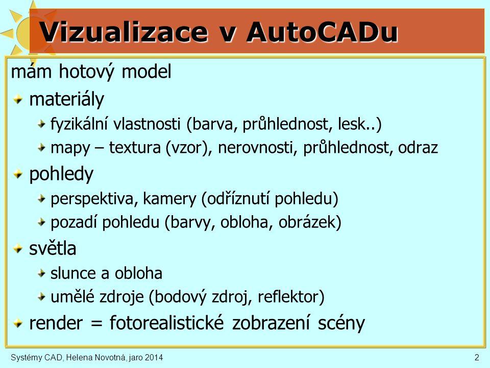 2 Vizualizace v AutoCADu mám hotový model materiály fyzikální vlastnosti (barva, průhlednost, lesk..) mapy – textura (vzor), nerovnosti, průhlednost,