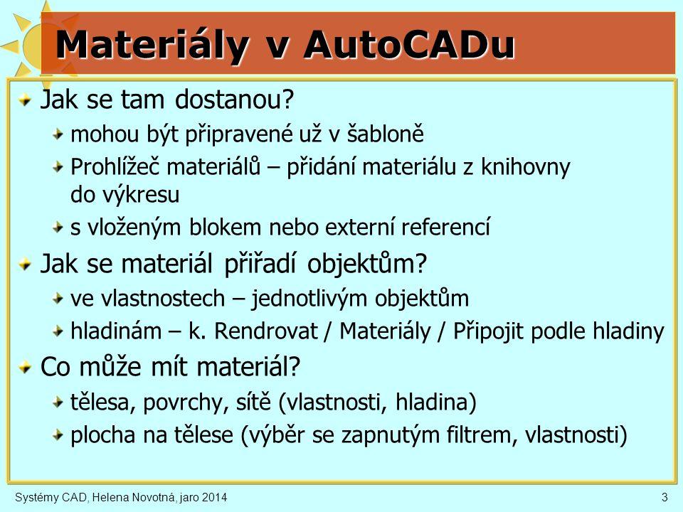 4 Materiály v AutoCADu optické (fyzikální) vlastnosti barva (rozptyl, ve stínu, odlesk) průhlednost, průsvitnost index lomu odraz (zrcadlo) lesk vlastní svítivost intenzita osvětlení