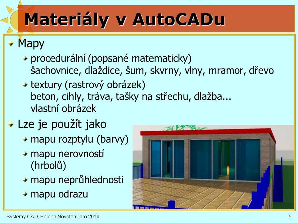 Systémy CAD, Helena Novotná, jaro 20145 Materiály v AutoCADu Mapy procedurální (popsané matematicky) šachovnice, dlaždice, šum, skvrny, vlny, mramor,