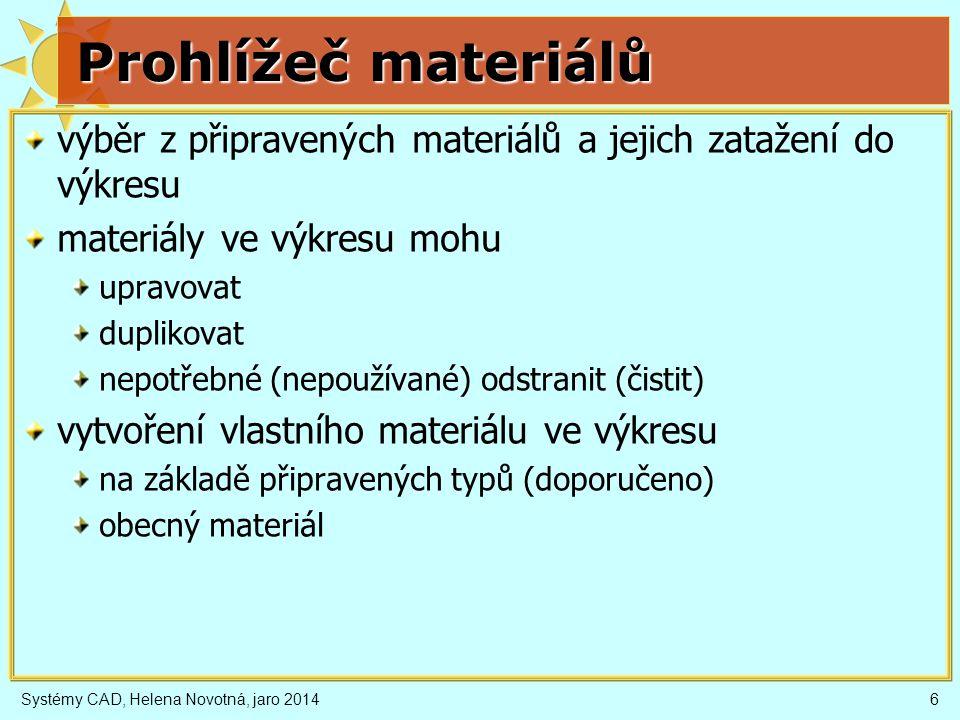 Prohlížeč materiálů Systémy CAD, Helena Novotná, jaro 20147 materiály ve výkresu knihovna materiálů přesun do výkresu nový materiál