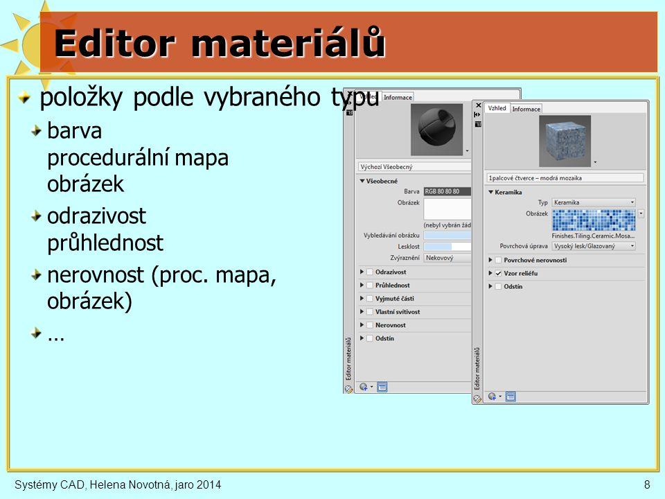 Editor materiálů položky podle vybraného typu barva procedurální mapa obrázek odrazivost průhlednost nerovnost (proc. mapa, obrázek) … Systémy CAD, He