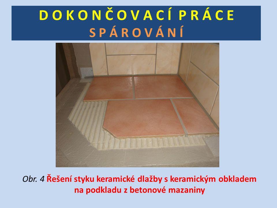 D O K O N Č O V A C Í P R Á C E S P Á R O V Á N Í Obr. 4 Řešení styku keramické dlažby s keramickým obkladem na podkladu z betonové mazaniny