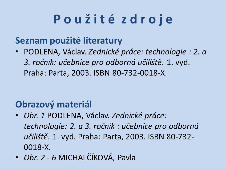 P o u ž i t é z d r o j e Seznam použité literatury PODLENA, Václav. Zednické práce: technologie : 2. a 3. ročník: učebnice pro odborná učiliště. 1. v