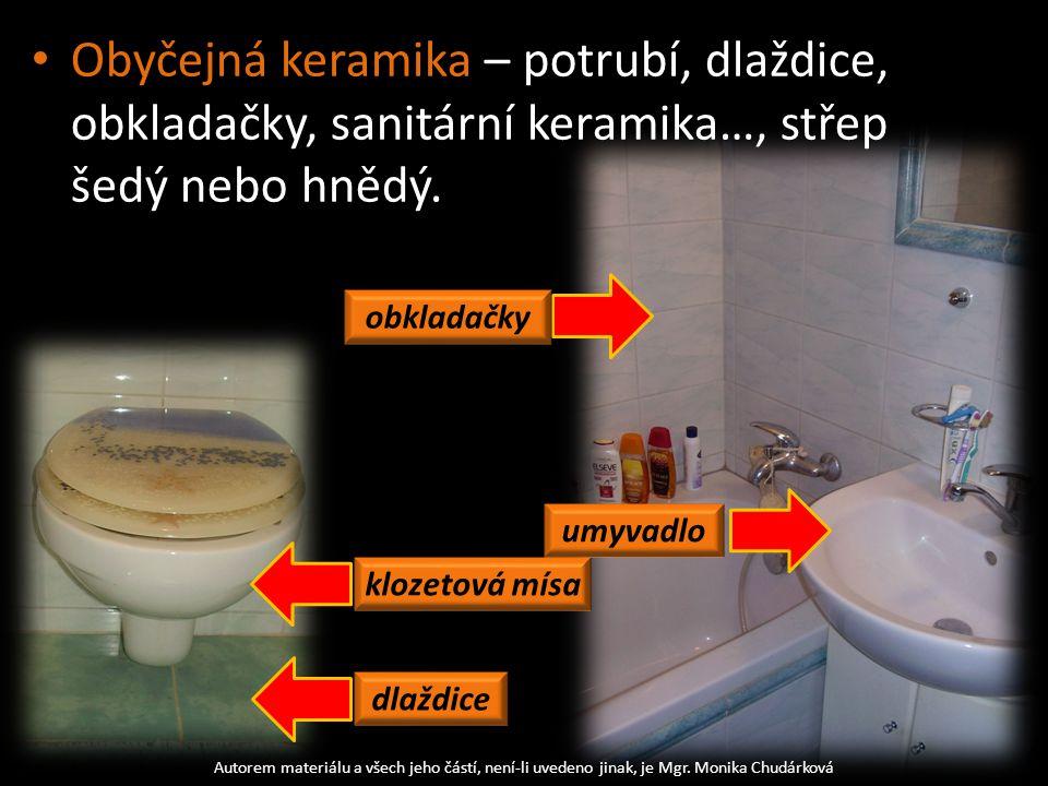 Obyčejná keramika – potrubí, dlaždice, obkladačky, sanitární keramika…, střep šedý nebo hnědý. Autorem materiálu a všech jeho částí, není-li uvedeno j
