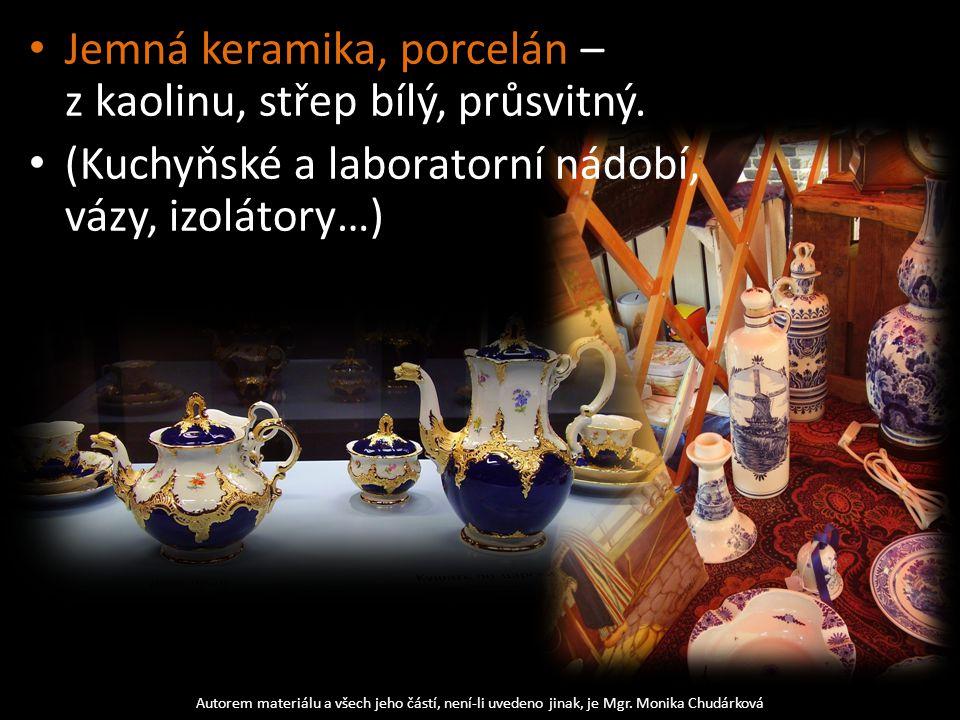 Autorem materiálu a všech jeho částí, není-li uvedeno jinak, je Mgr. Monika Chudárková Jemná keramika, porcelán – z kaolinu, střep bílý, průsvitný. (K