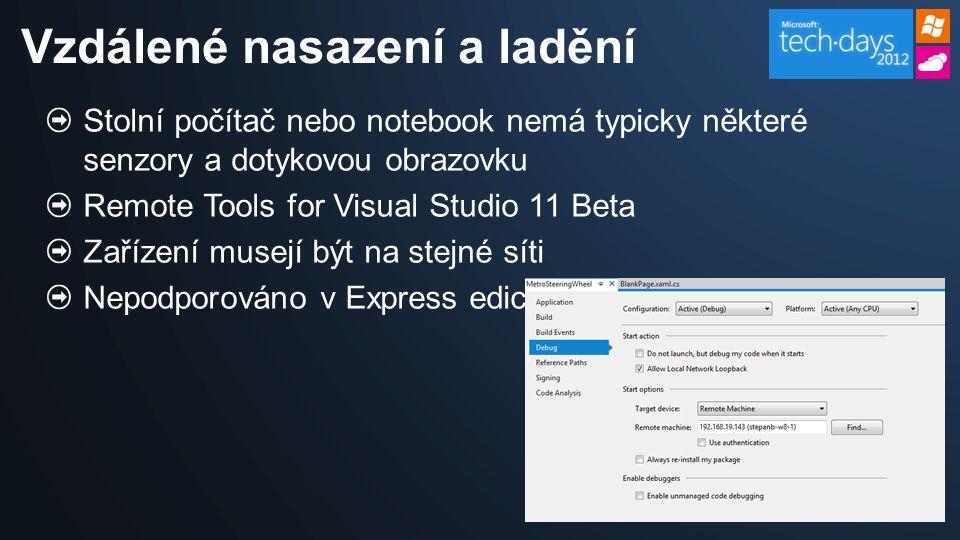 Stolní počítač nebo notebook nemá typicky některé senzory a dotykovou obrazovku Remote Tools for Visual Studio 11 Beta Zařízení musejí být na stejné síti Nepodporováno v Express edici Vzdálené nasazení a ladění
