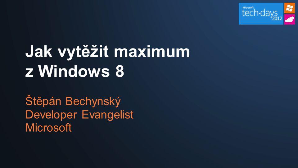 Štěpán Bechynský Developer Evangelist Microsoft Jak vytěžit maximum z Windows 8
