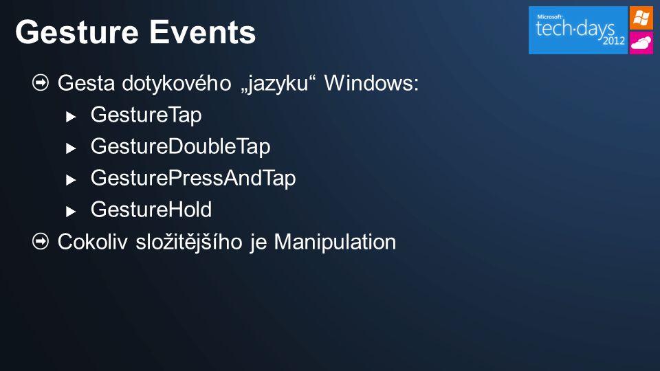 "Gesta dotykového ""jazyku Windows:  GestureTap  GestureDoubleTap  GesturePressAndTap  GestureHold Cokoliv složitějšího je Manipulation Gesture Events"