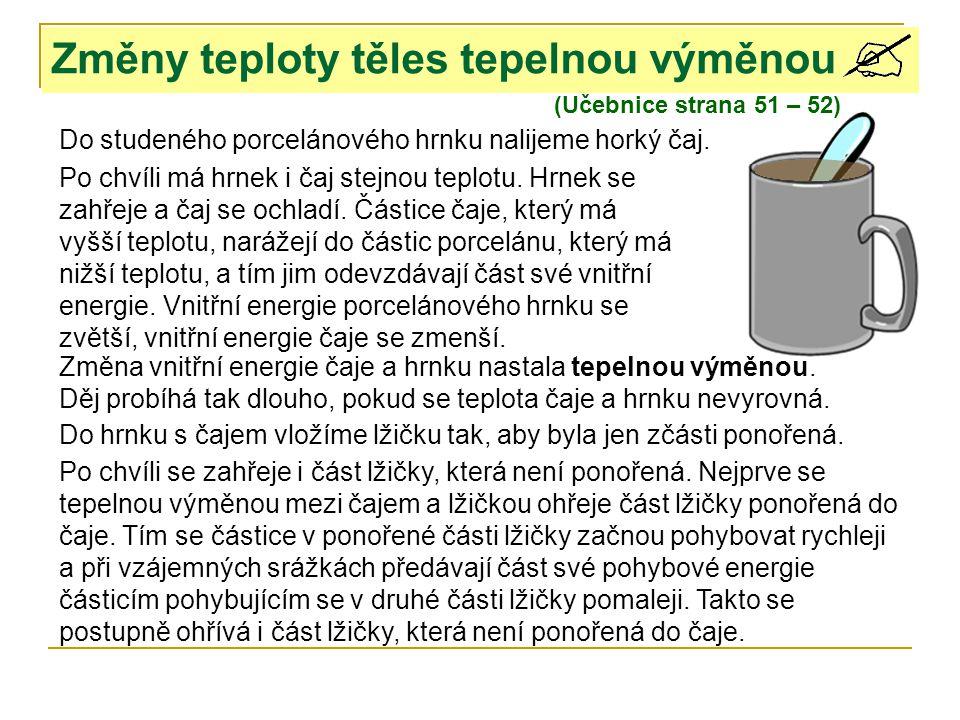 Změny teploty těles tepelnou výměnou (Učebnice strana 51 – 52) Do studeného porcelánového hrnku nalijeme horký čaj. Po chvíli má hrnek i čaj stejnou t
