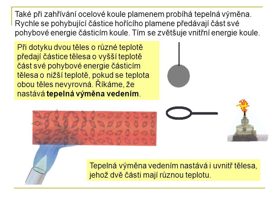 Při dotyku dvou těles o různé teplotě předají částice tělesa o vyšší teplotě část své pohybové energie částicím tělesa o nižší teplotě, pokud se teplo