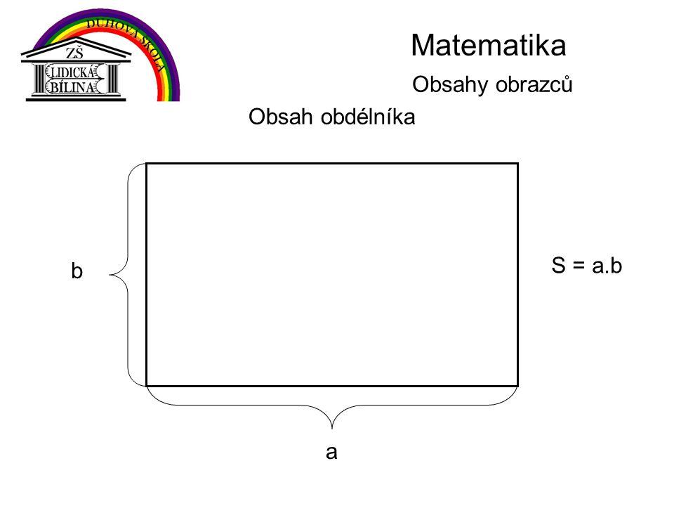 Matematika Obsahy obrazců Obsah obdélníka b a S = a.b