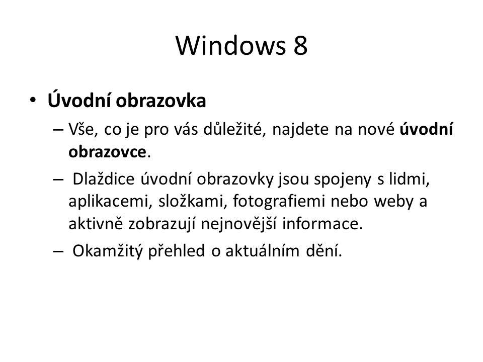 Windows 8 Myš, klávesnice a nyní i dotykové ovládání – Windows 8 je ideální pro počítače vybavené pouze myší a klávesnicí, pro počítače s dotykovými obrazovkami i pro počítače, které kombinují obě možnosti ovládání.