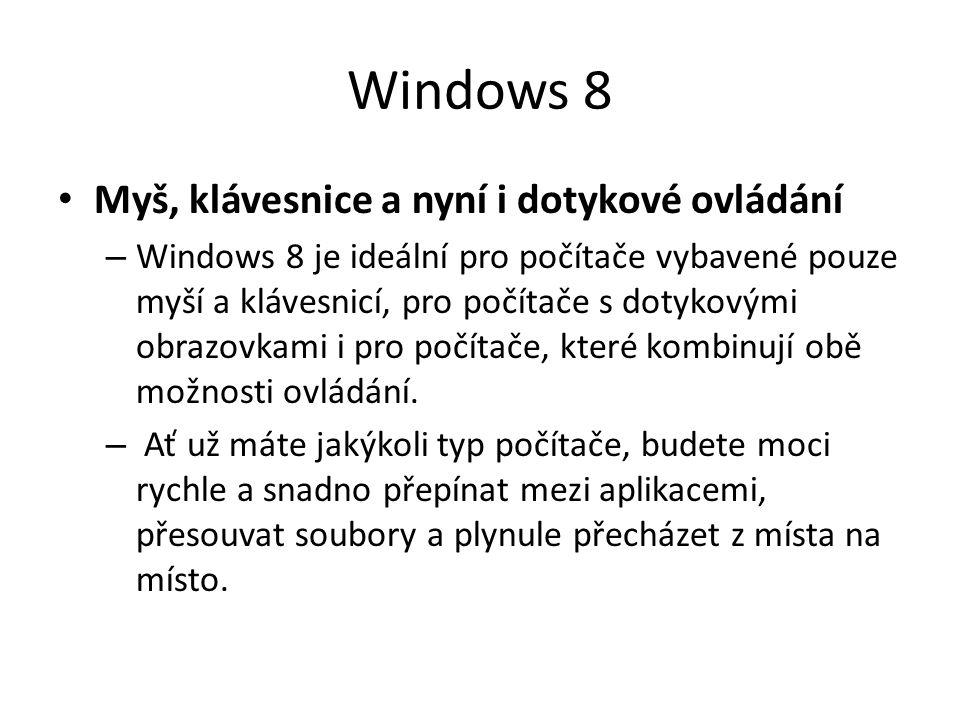 Windows 8 Myš, klávesnice a nyní i dotykové ovládání – Windows 8 je ideální pro počítače vybavené pouze myší a klávesnicí, pro počítače s dotykovými o
