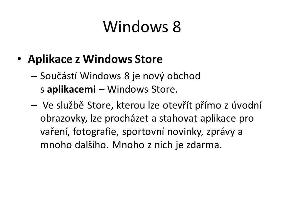 Windows 8 Aplikace z Windows Store – Součástí Windows 8 je nový obchod s aplikacemi – Windows Store. – Ve službě Store, kterou lze otevřít přímo z úvo
