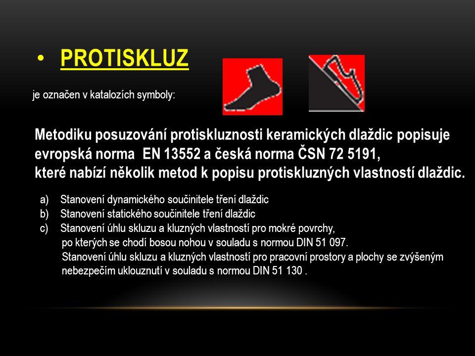 PROTISKLUZ je označen v katalozích symboly: Metodiku posuzování protiskluznosti keramických dlaždic popisuje evropská norma EN 13552 a česká norma ČSN