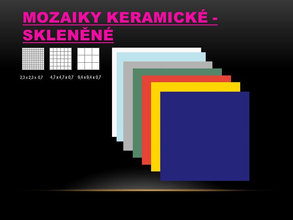 MOZAIKY KERAMICKÉ - SKLENĚNÉ 2,3 x 2,3 x 0,7 4,7 x 4,7 x 0,79,4 x 9,4 x 0,7