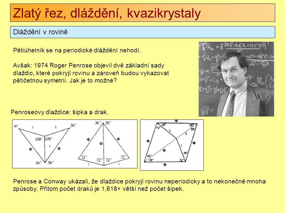 Zlatý řez, dláždění, kvazikrystaly Dláždění v rovině Pětiúhelník se na periodické dláždění nehodí. Avšak: 1974 Roger Penrose objevil dvě základní sady