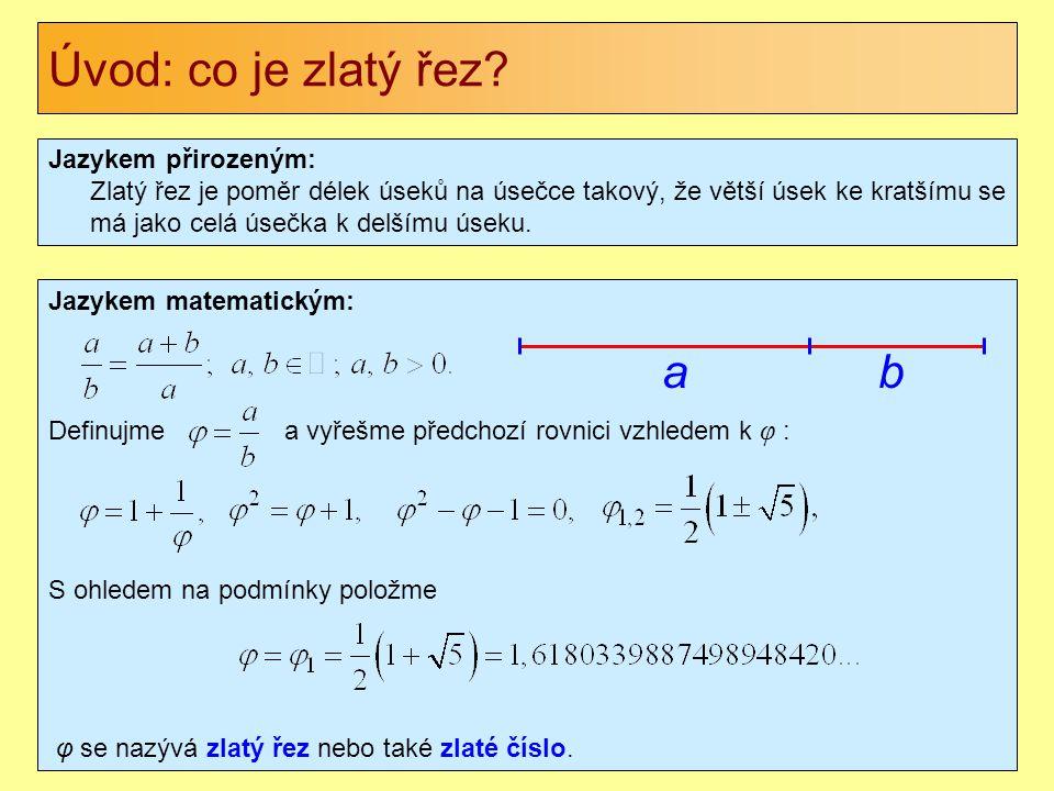 Jazykem matematickým: Definujme a vyřešme předchozí rovnici vzhledem k φ : S ohledem na podmínky položme φ se nazývá zlatý řez nebo také zlaté číslo.