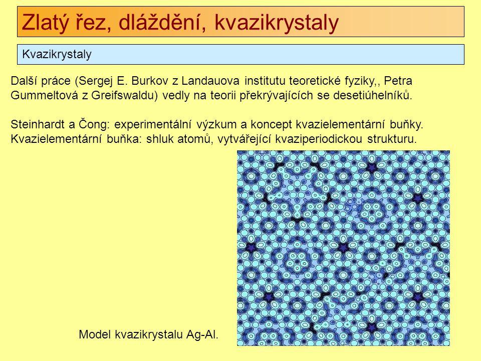 Zlatý řez, dláždění, kvazikrystaly Kvazikrystaly Další práce (Sergej E. Burkov z Landauova institutu teoretické fyziky,, Petra Gummeltová z Greifswald