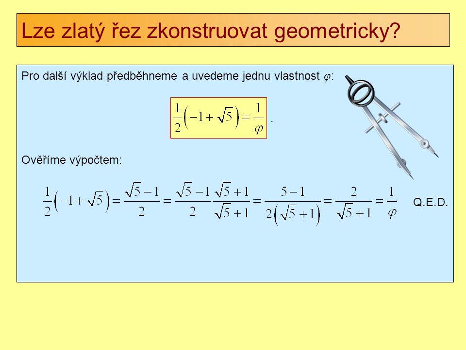 Pro další výklad předběhneme a uvedeme jednu vlastnost φ :. Ověříme výpočtem: Q.E.D. Lze zlatý řez zkonstruovat geometricky?