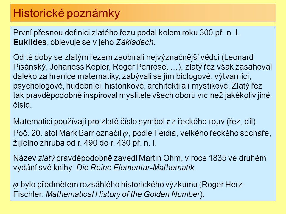 Historické poznámky První přesnou definici zlatého řezu podal kolem roku 300 př. n. l. Euklides, objevuje se v jeho Základech. Od té doby se zlatým ře