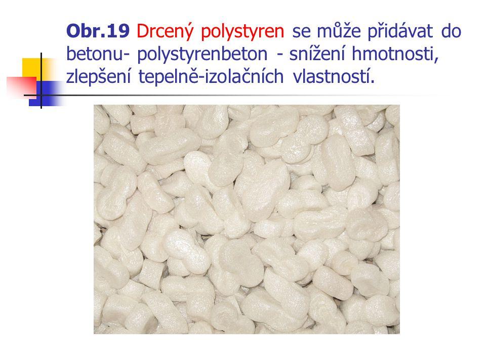 Obr.19 Drcený polystyren se může přidávat do betonu- polystyrenbeton - snížení hmotnosti, zlepšení tepelně-izolačních vlastností.