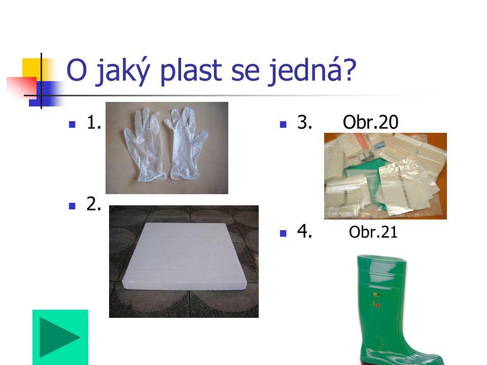 O jaký plast se jedná? 1. 2. 3. Obr.20 4. Obr.21